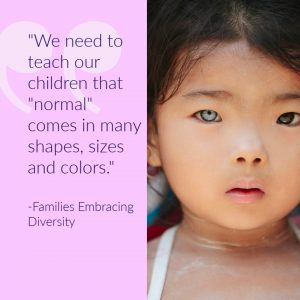 "We need to teach our children that ""normal"" comes in many shapes, sizes and colors."