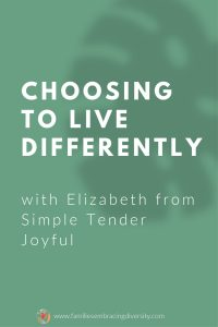 Elizabeth from Simple Tender Joyful chose to live differently and align her life with her values instead of just following society's view of success.