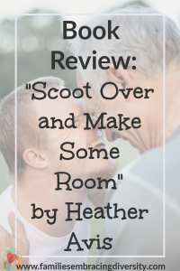 """Scoot Over and Make Some Room"" by Heather Avis is a must read book for any family embracing diversity, families with children who have special needs or mixed race families."