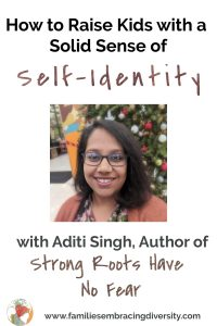 Amazing tips for raising kids with a solid sense of self-identity with Aditi Singh, author of Raising World Children. Learn how to help your kids have a strong cultural and social identity so that they always know who they are. #multicultural #parenting #identity
